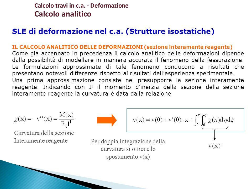 SLE di deformazione nel c.a. (Strutture isostatiche) IL CALCOLO ANALITICO DELLE DEFORMAZIONI (sezione interamente reagente) Come già accennato in prec
