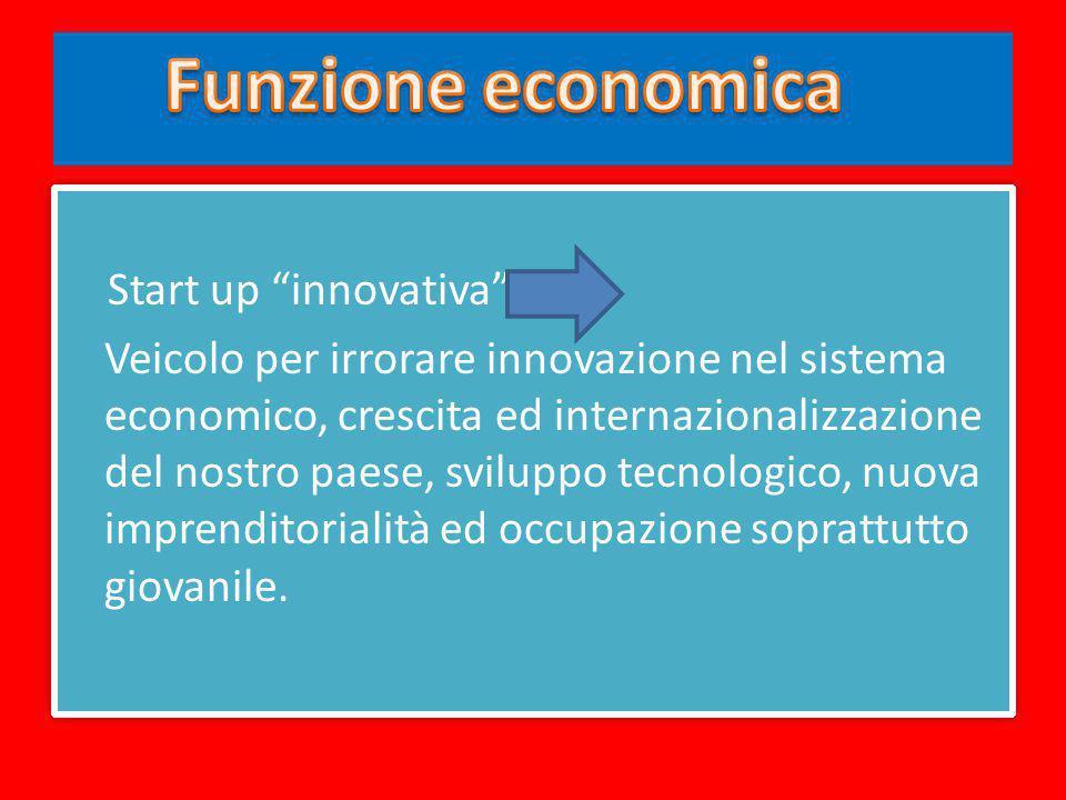 """Start up """"innovativa"""" Veicolo per irrorare innovazione nel sistema economico, crescita ed internazionalizzazione del nostro paese, sviluppo tecnologic"""