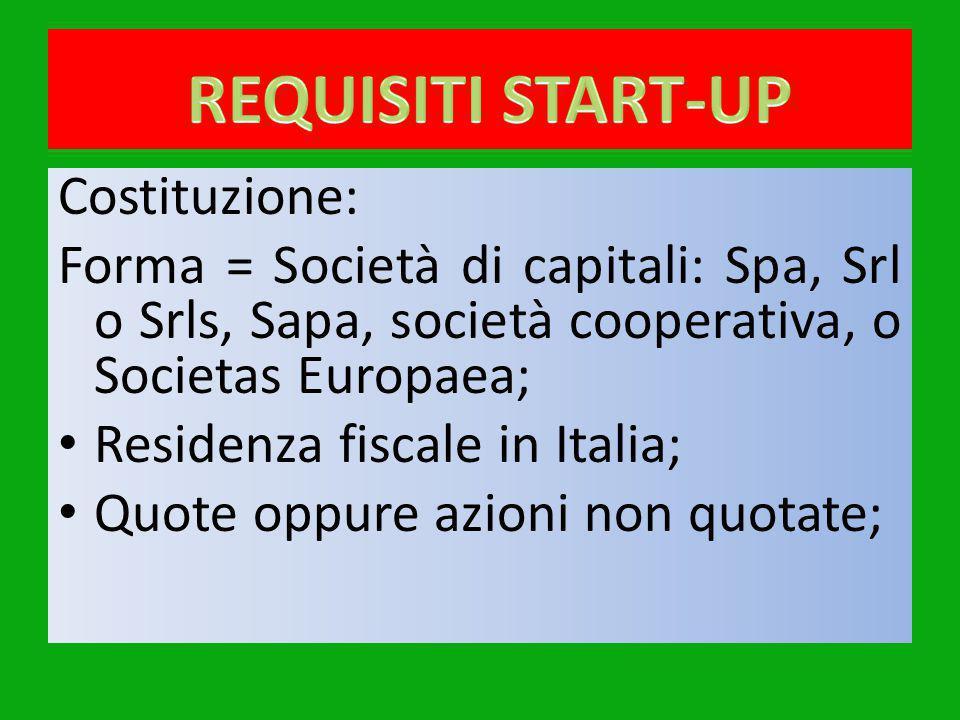 Costituzione: Forma = Società di capitali: Spa, Srl o Srls, Sapa, società cooperativa, o Societas Europaea; Residenza fiscale in Italia; Quote oppure