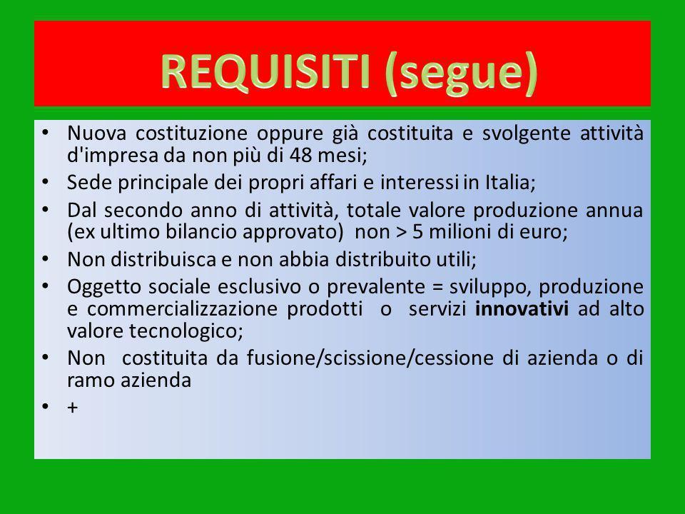 Nuova costituzione oppure già costituita e svolgente attività d'impresa da non più di 48 mesi; Sede principale dei propri affari e interessi in Italia
