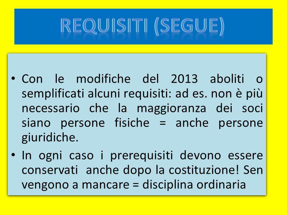 Con le modifiche del 2013 aboliti o semplificati alcuni requisiti: ad es. non è più necessario che la maggioranza dei soci siano persone fisiche = anc