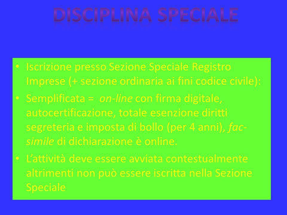 Iscrizione presso Sezione Speciale Registro Imprese (+ sezione ordinaria ai fini codice civile): Semplificata = on-line con firma digitale, autocertif