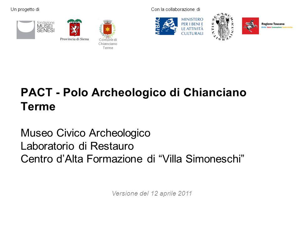 """PACT - Polo Archeologico di Chianciano Terme Museo Civico Archeologico Laboratorio di Restauro Centro d'Alta Formazione di """"Villa Simoneschi"""" Versione"""