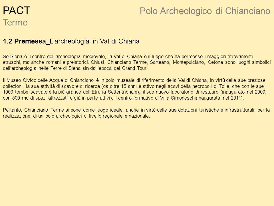PACT Polo Archeologico di Chianciano Terme 1.2 Premessa_L'archeologia in Val di Chiana Se Siena è il centro dell'archeologia medievale, la Val di Chia