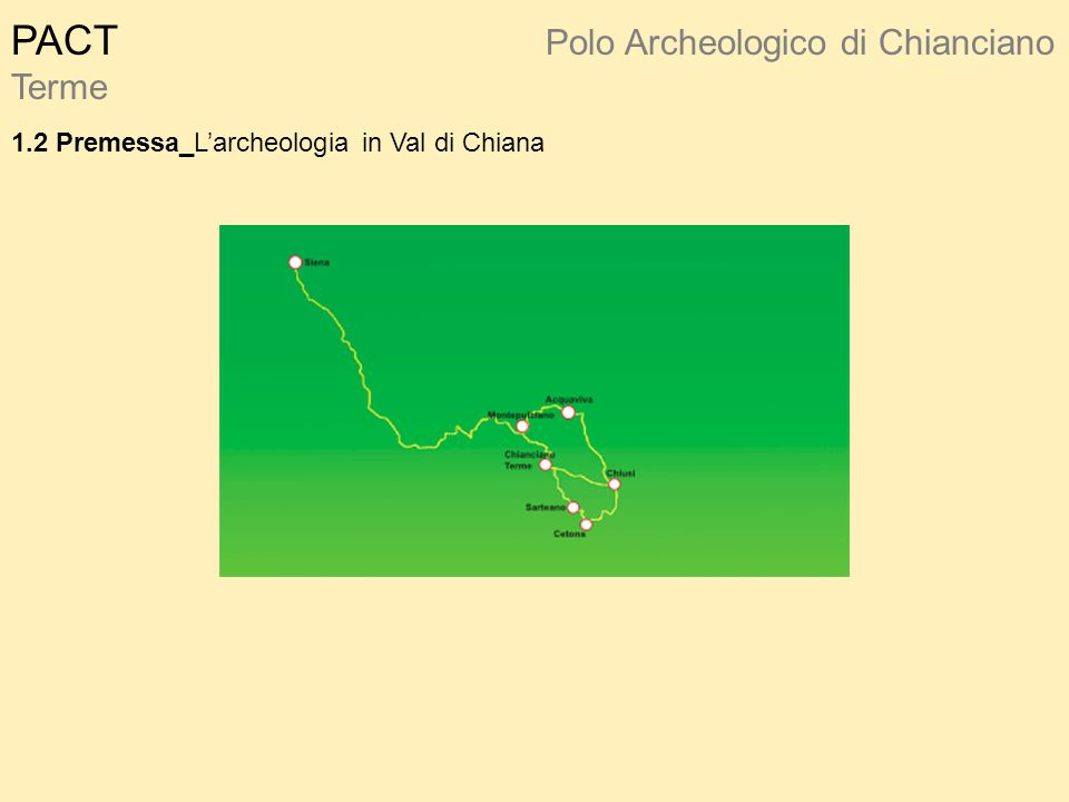 PACT Polo Archeologico di Chianciano Terme 1.2 Premessa_L'archeologia in Val di Chiana