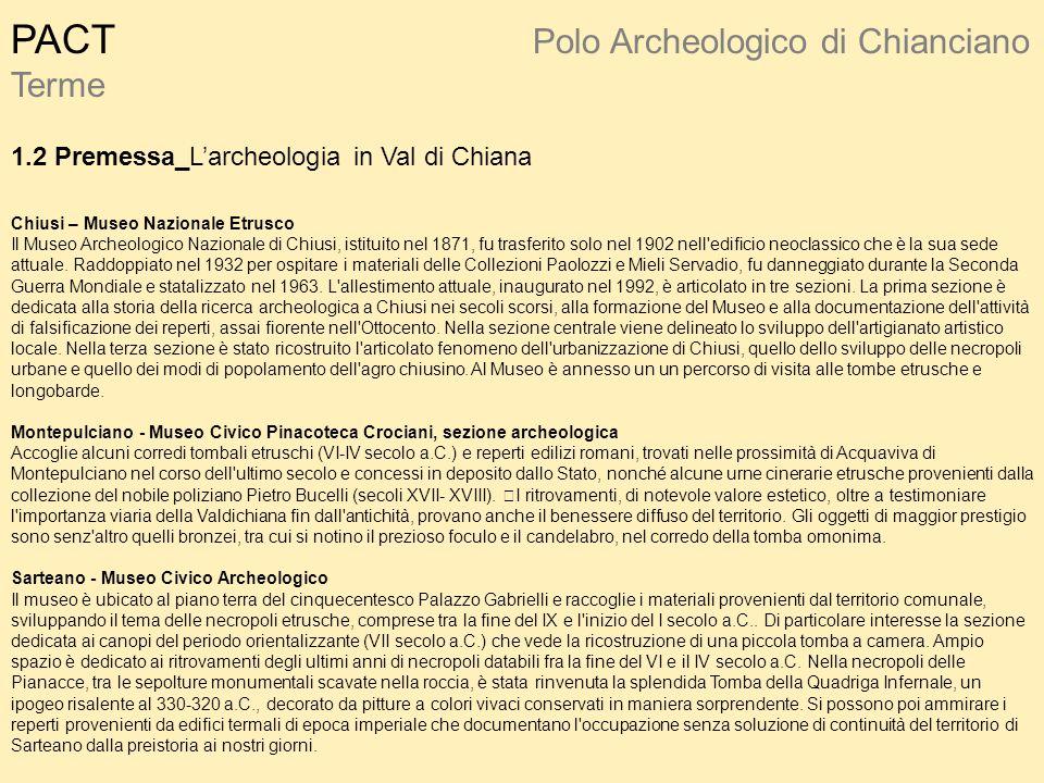 PACT Polo Archeologico di Chianciano Terme 1.2 Premessa_L'archeologia in Val di Chiana Chiusi – Museo Nazionale Etrusco Il Museo Archeologico Nazional
