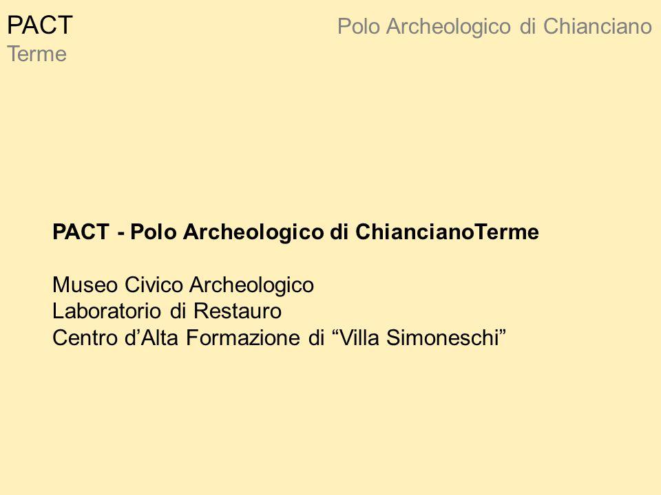 PACT Polo Archeologico di Chianciano Terme PACT - Polo Archeologico di ChiancianoTerme Museo Civico Archeologico Laboratorio di Restauro Centro d'Alta