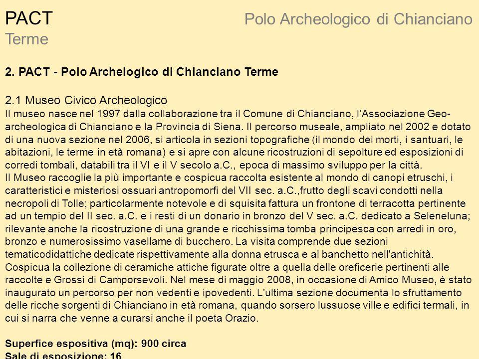 PACT Polo Archeologico di Chianciano Terme 2. PACT - Polo Archelogico di Chianciano Terme 2.1 Museo Civico Archeologico Il museo nasce nel 1997 dalla