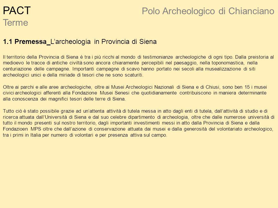 PACT Polo Archeologico di Chianciano Terme 1.1 Premessa_L'archeologia in Provincia di Siena Il territorio della Provincia di Siena è tra i più ricchi