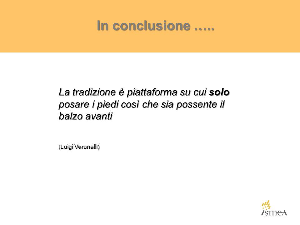 In conclusione ….. La tradizione è piattaforma su cui solo posare i piedi così che sia possente il balzo avanti (Luigi Veronelli)