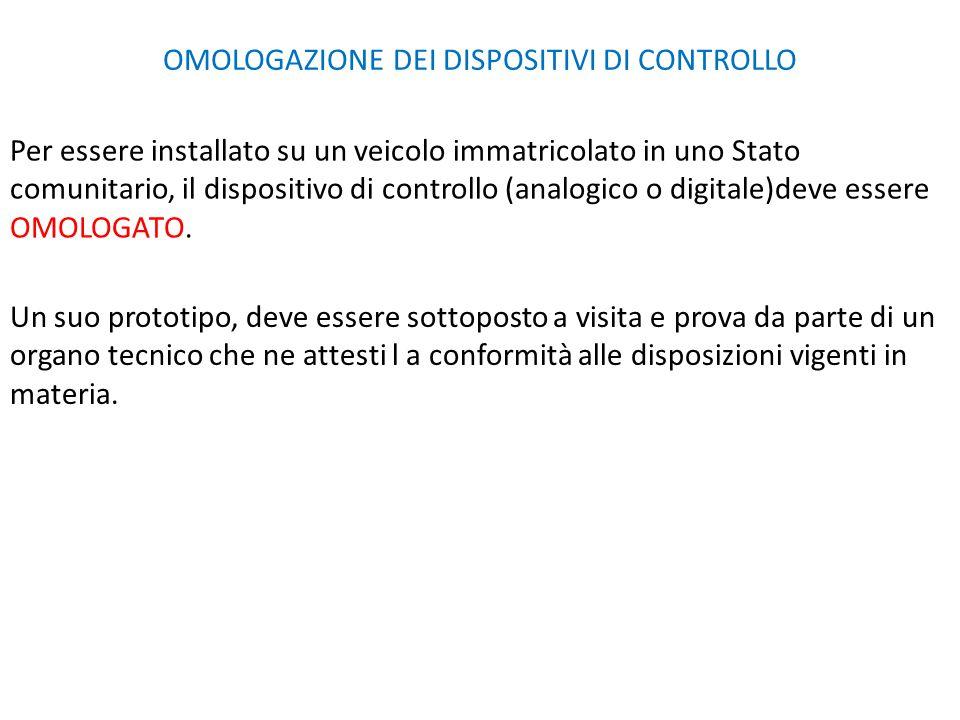 OMOLOGAZIONE DEI DISPOSITIVI DI CONTROLLO Per essere installato su un veicolo immatricolato in uno Stato comunitario, il dispositivo di controllo (ana