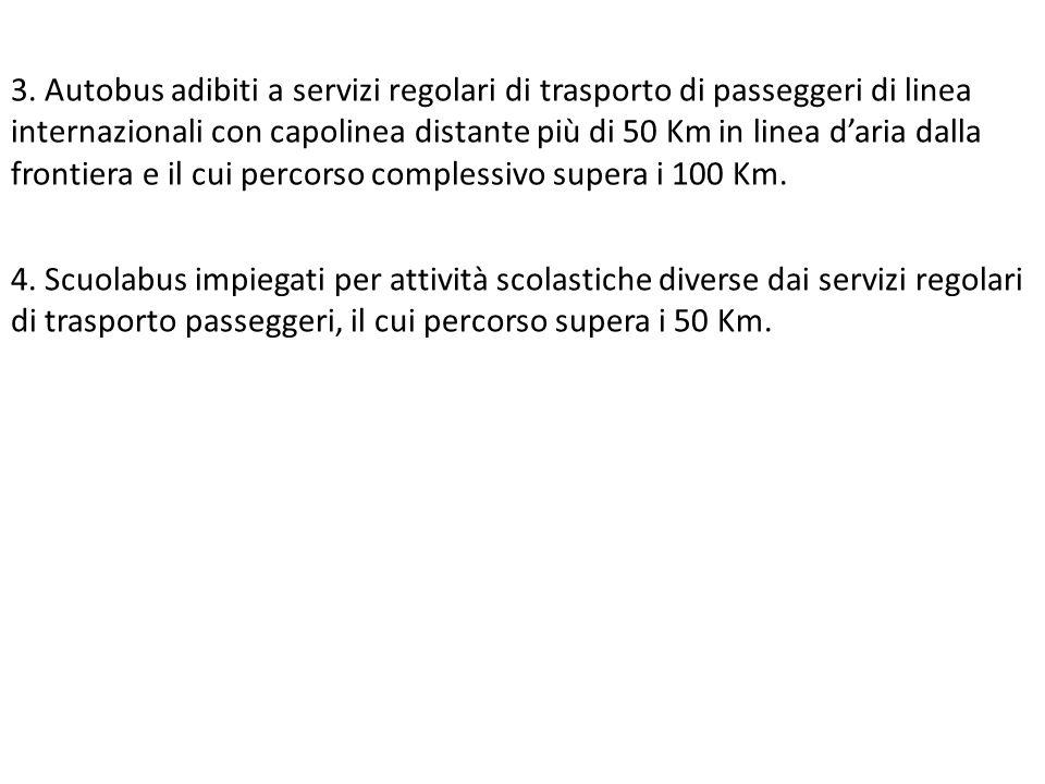 3. Autobus adibiti a servizi regolari di trasporto di passeggeri di linea internazionali con capolinea distante più di 50 Km in linea d'aria dalla fro