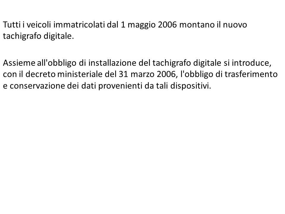 Tutti i veicoli immatricolati dal 1 maggio 2006 montano il nuovo tachigrafo digitale. Assieme all'obbligo di installazione del tachigrafo digitale si