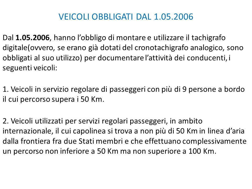 VEICOLI OBBLIGATI DAL 1.05.2006 Dal 1.05.2006, hanno l'obbligo di montare e utilizzare il tachigrafo digitale(ovvero, se erano già dotati del cronotac