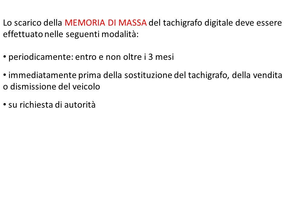 Lo scarico della MEMORIA DI MASSA del tachigrafo digitale deve essere effettuato nelle seguenti modalità: periodicamente: entro e non oltre i 3 mesi i