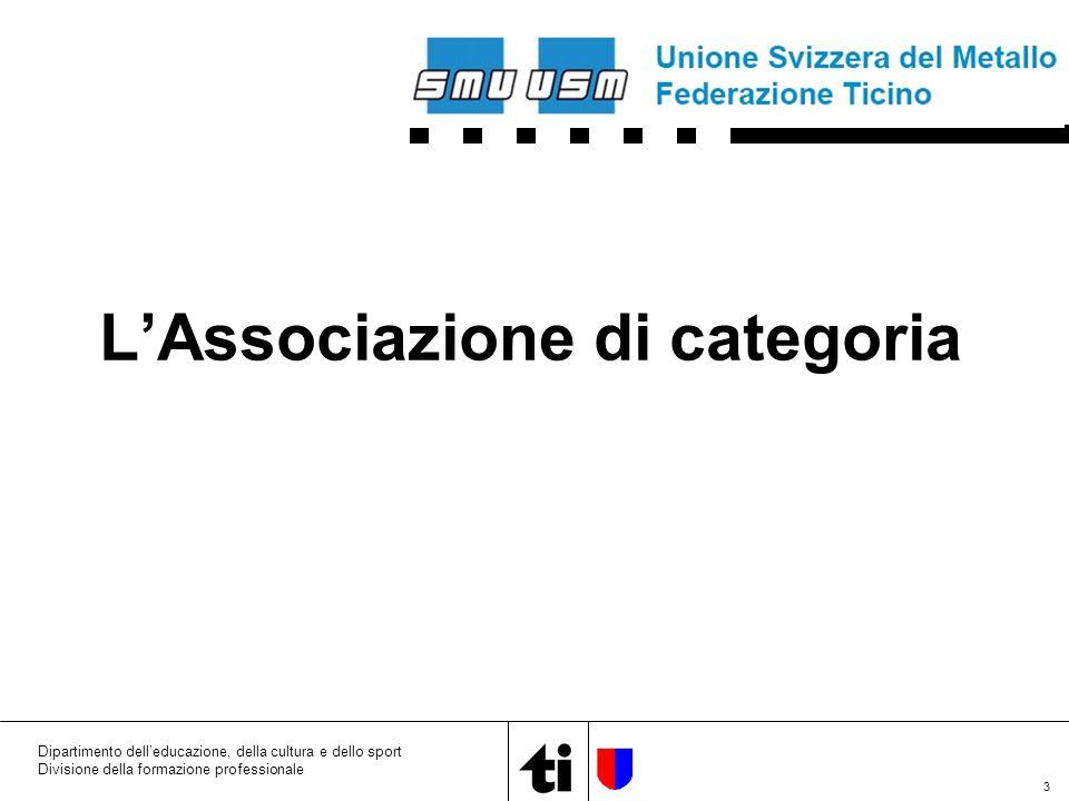 3 Dipartimento dell'educazione, della cultura e dello sport Divisione della formazione professionale L'Associazione di categoria