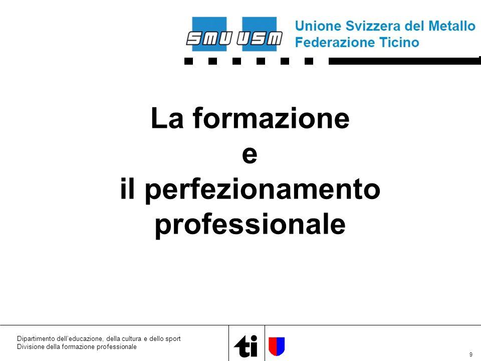 9 Dipartimento dell'educazione, della cultura e dello sport Divisione della formazione professionale La formazione e il perfezionamento professionale