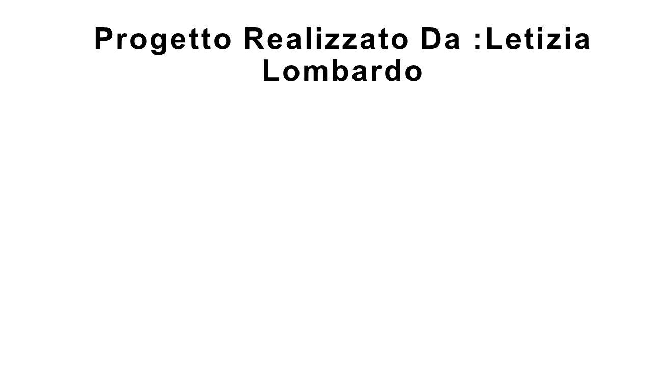 Progetto Realizzato Da :Letizia Lombardo