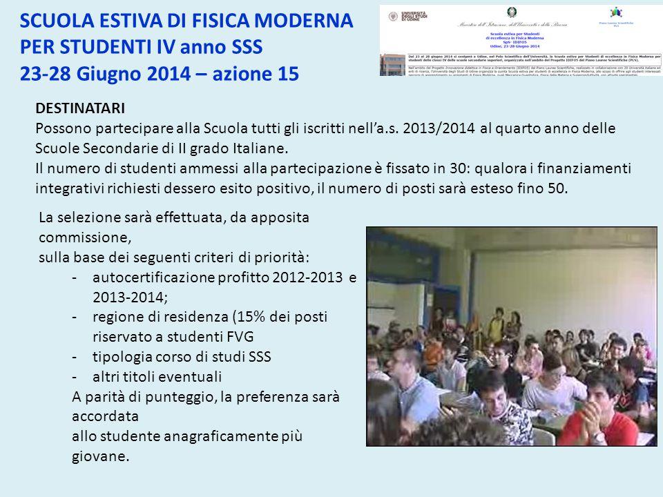 DESTINATARI Possono partecipare alla Scuola tutti gli iscritti nell'a.s. 2013/2014 al quarto anno delle Scuole Secondarie di II grado Italiane. Il num