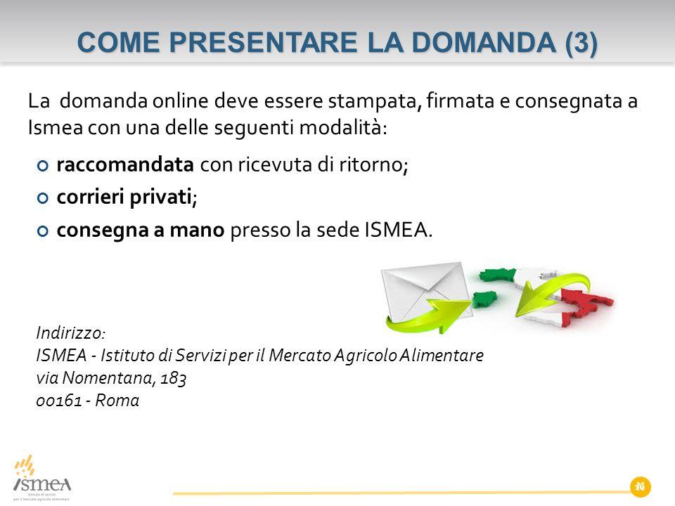N COME PRESENTARE LA DOMANDA (3) La domanda online deve essere stampata, firmata e consegnata a Ismea con una delle seguenti modalità: raccomandata co
