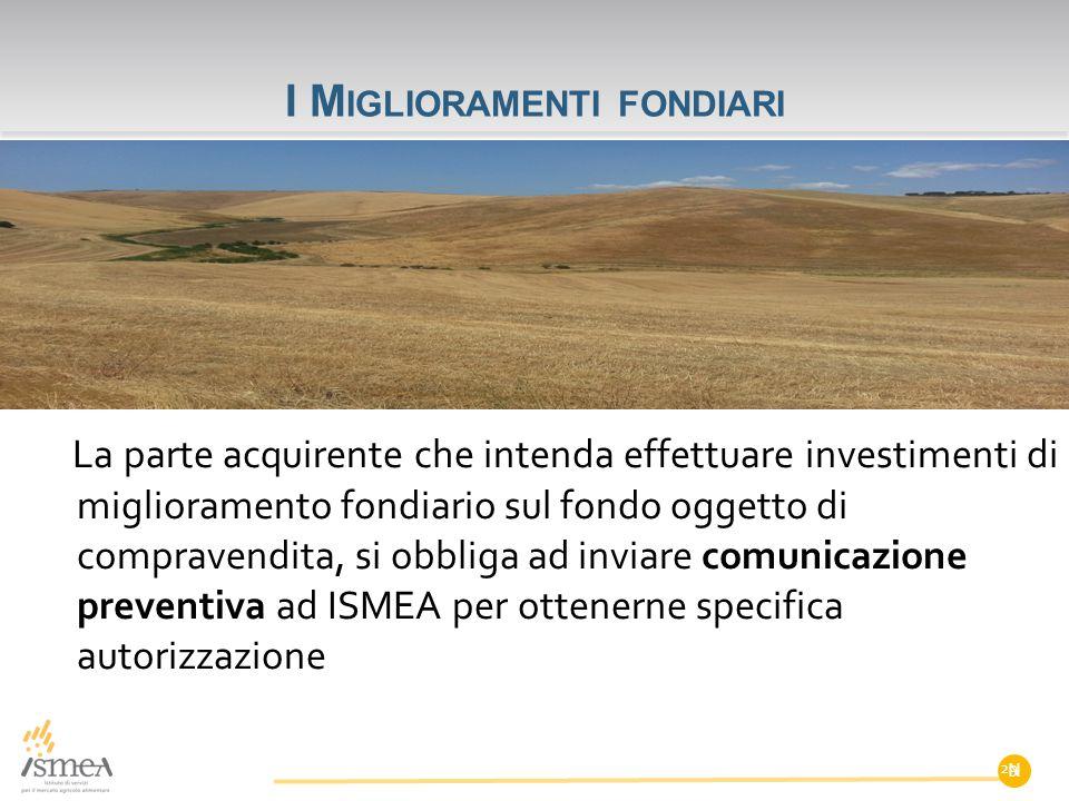 I M IGLIORAMENTI FONDIARI La parte acquirente che intenda effettuare investimenti di miglioramento fondiario sul fondo oggetto di compravendita, si ob