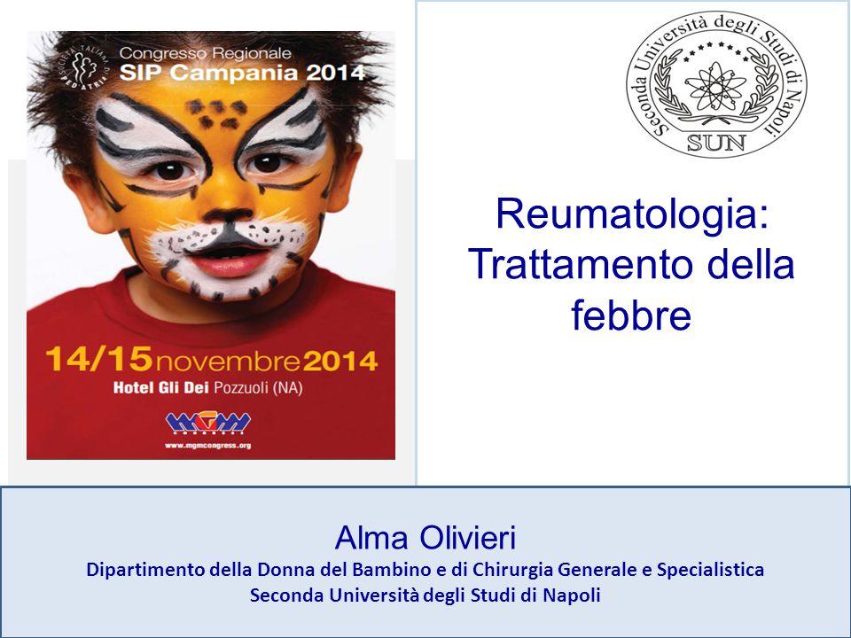Reumatologia: Trattamento della febbre Alma Olivieri Dipartimento della Donna del Bambino e di Chirurgia Generale e Specialistica Seconda Università d