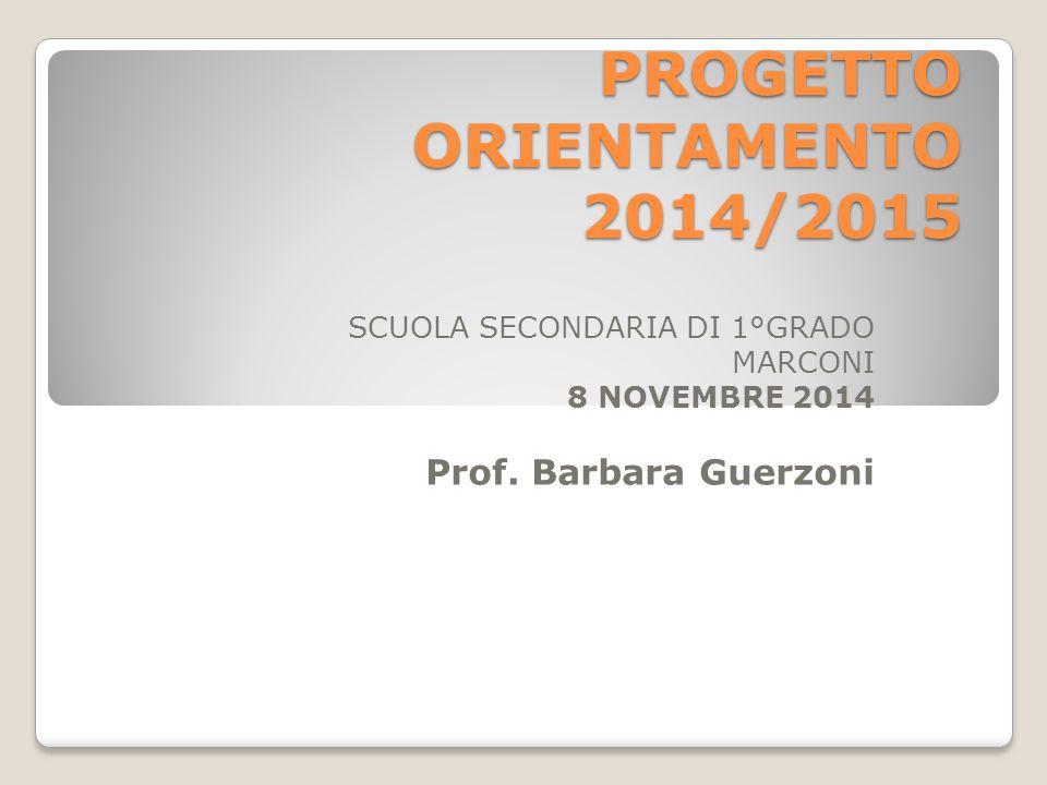 PROGETTO ORIENTAMENTO 2014/2015 SCUOLA SECONDARIA DI 1°GRADO MARCONI 8 NOVEMBRE 2014 Prof.
