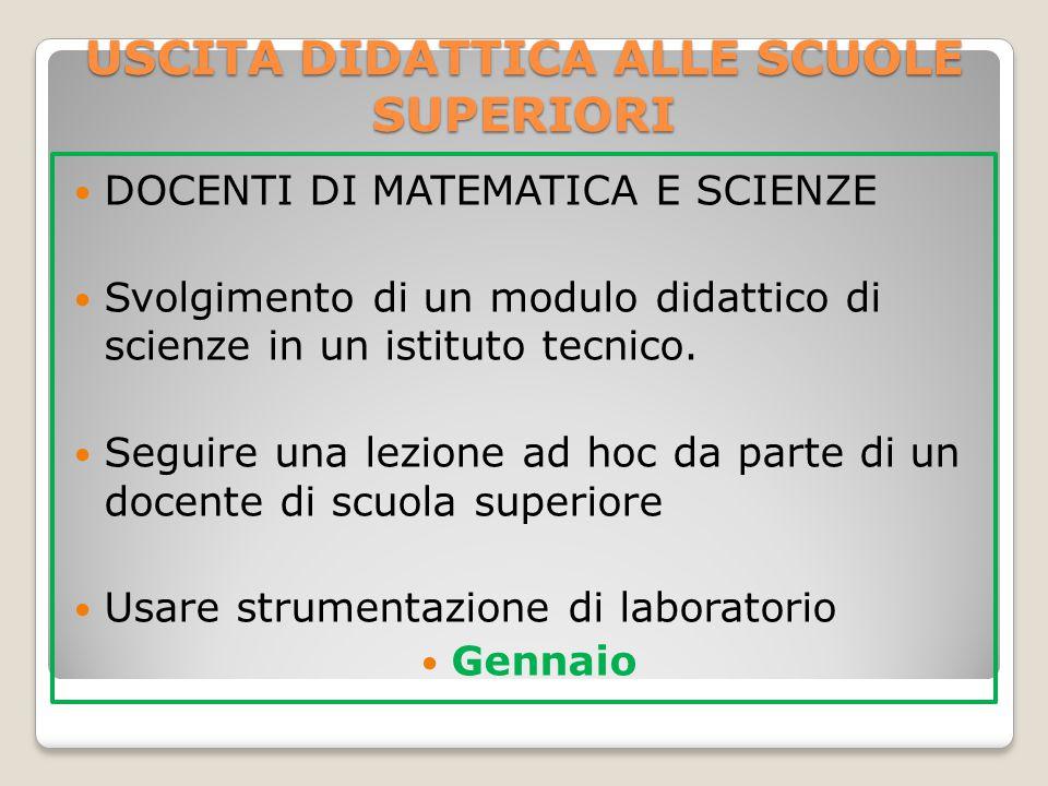 USCITA DIDATTICA ALLE SCUOLE SUPERIORI DOCENTI DI MATEMATICA E SCIENZE Svolgimento di un modulo didattico di scienze in un istituto tecnico.