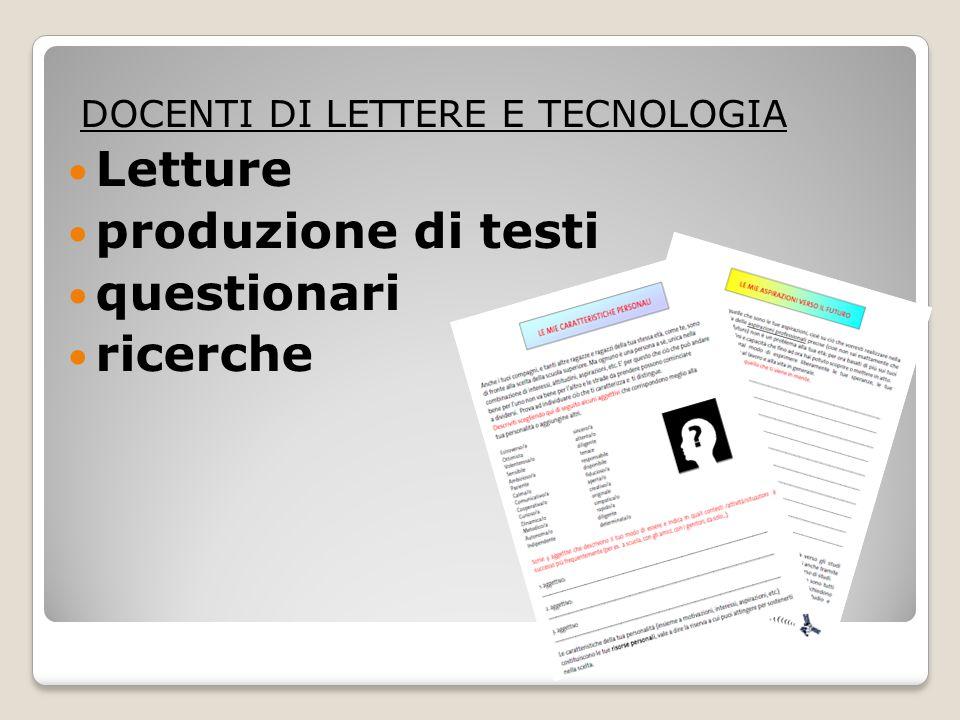 DOCENTI DI LETTERE E TECNOLOGIA Letture produzione di testi questionari ricerche