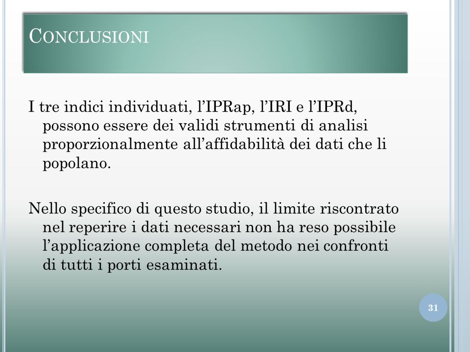 C ONCLUSIONI I tre indici individuati, l'IPRap, l'IRI e l'IPRd, possono essere dei validi strumenti di analisi proporzionalmente all'affidabilità dei dati che li popolano.