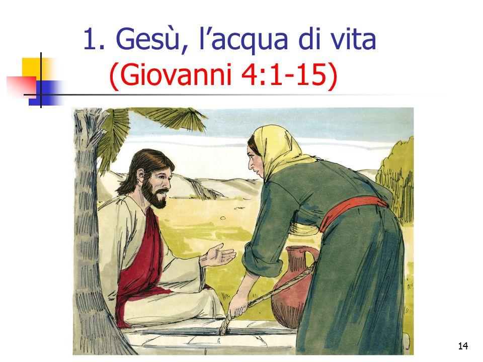 14 1. Gesù, l'acqua di vita (Giovanni 4:1-15)