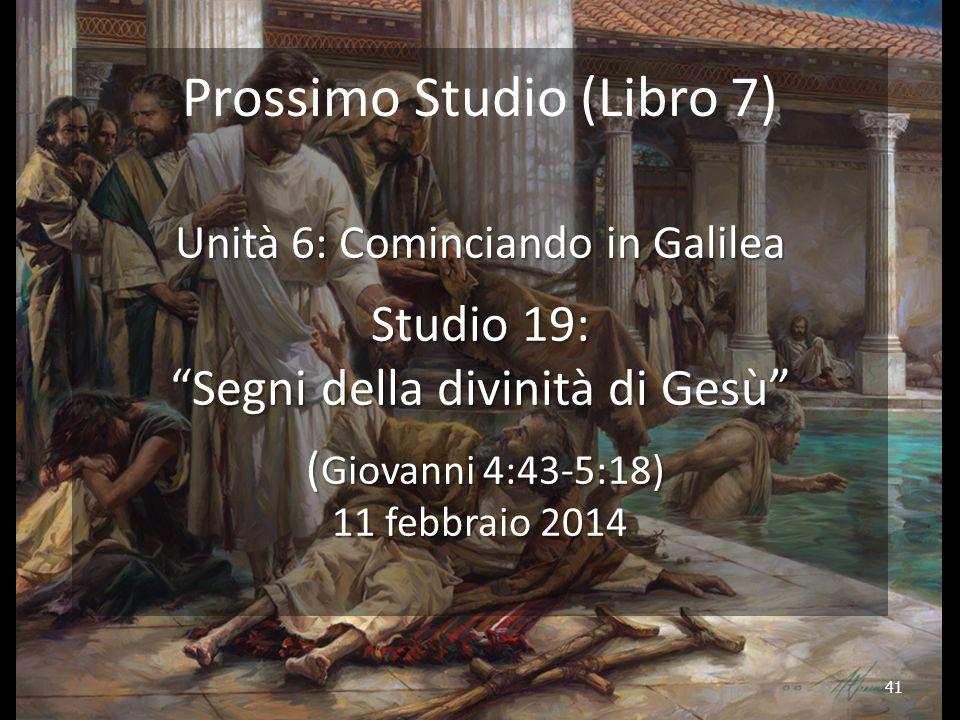 """41 Prossimo Studio (Libro 7) Unità 6: Cominciando in Galilea Studio 19: """"Segni della divinità di Gesù"""" ( Giovanni 4:43-5:18) 11 febbraio 2014 ( Giovan"""