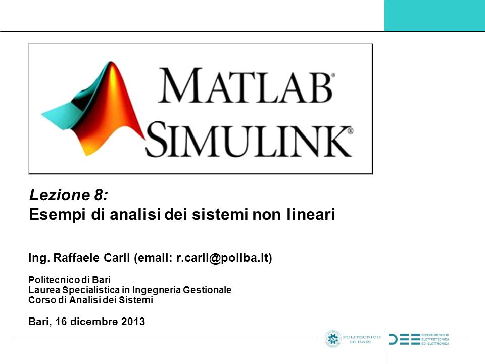 Ing. Raffaele Carli (email: r.carli@poliba.it) Politecnico di Bari Laurea Specialistica in Ingegneria Gestionale Corso di Analisi dei Sistemi Bari, 16