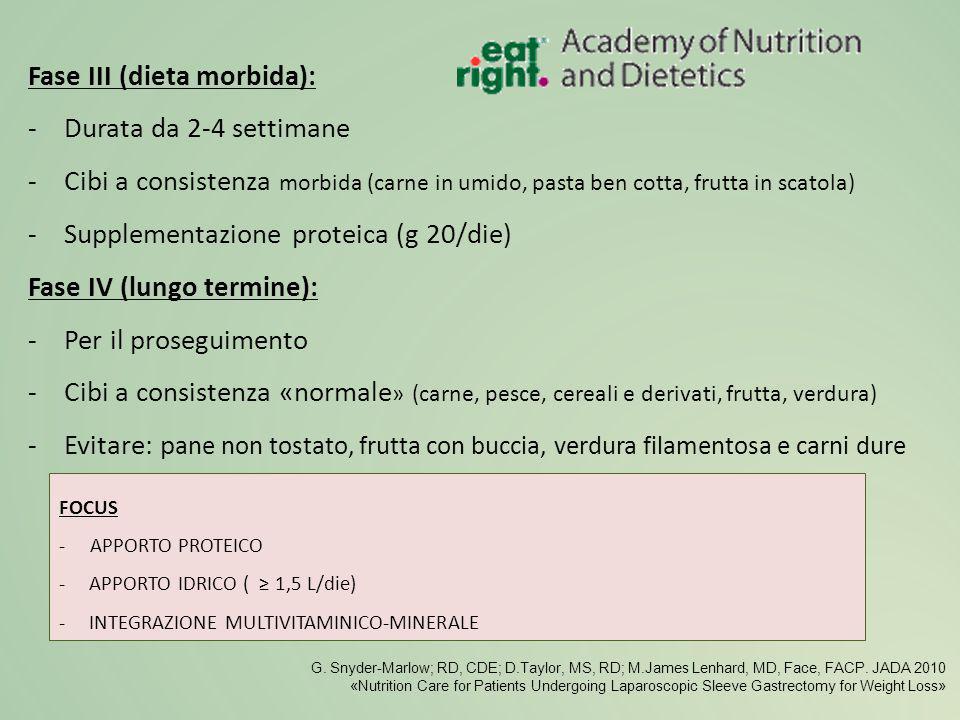 Fase III (dieta morbida): -Durata da 2-4 settimane -Cibi a consistenza morbida (carne in umido, pasta ben cotta, frutta in scatola) -Supplementazione