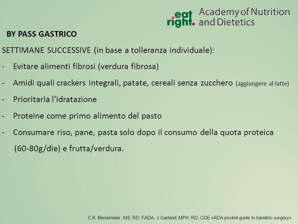 SETTIMANE SUCCESSIVE (in base a tolleranza individuale): -Evitare alimenti fibrosi (verdura fibrosa) -Amidi quali crackers integrali, patate, cereali