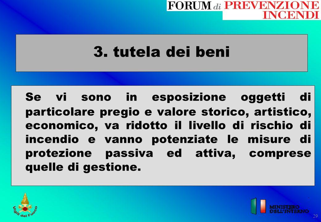 29 3. tutela dei beni Se vi sono in esposizione oggetti di particolare pregio e valore storico, artistico, economico, va ridotto il livello di rischio