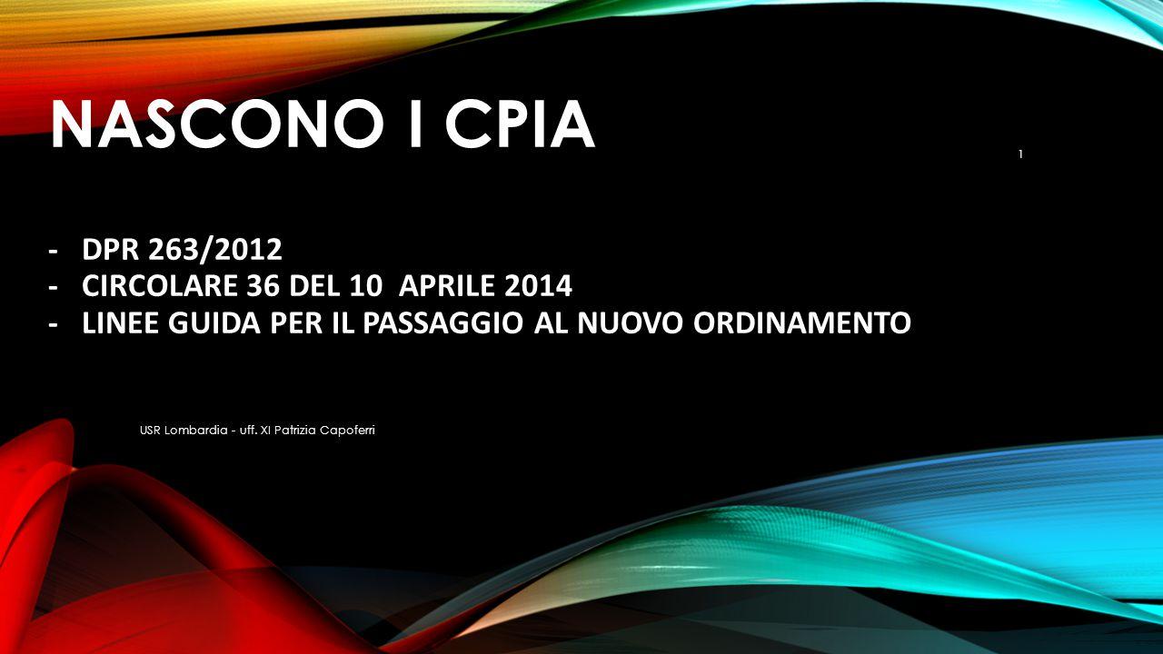 NASCONO I CPIA - DPR 263/2012 - CIRCOLARE 36 DEL 10 APRILE 2014 - LINEE GUIDA PER IL PASSAGGIO AL NUOVO ORDINAMENTO USR Lombardia - uff. XI Patrizia C