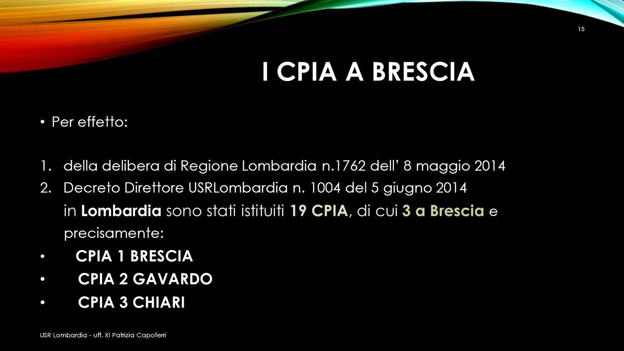 I CPIA A BRESCIA Per effetto: 1.della delibera di Regione Lombardia n.1762 dell' 8 maggio 2014 2.Decreto Direttore USRLombardia n. 1004 del 5 giugno 2