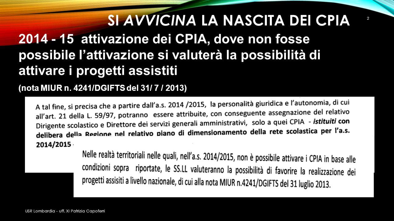 SI AVVICINA LA NASCITA DEI CPIA 2 2014 - 15 attivazione dei CPIA, dove non fosse possibile l'attivazione si valuterà la possibilità di attivare i prog