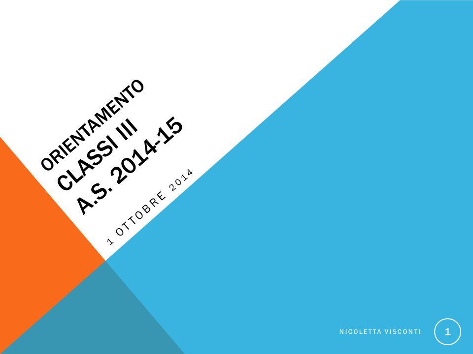 ORIENTAMENTO CLASSI III A.S. 2014-15 1 OTTOBRE 2014 NICOLETTA VISCONTI 1