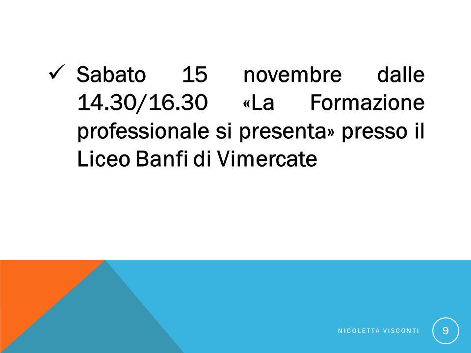 Sabato 15 novembre dalle 14.30/16.30 «La Formazione professionale si presenta» presso il Liceo Banfi di Vimercate NICOLETTA VISCONTI 9