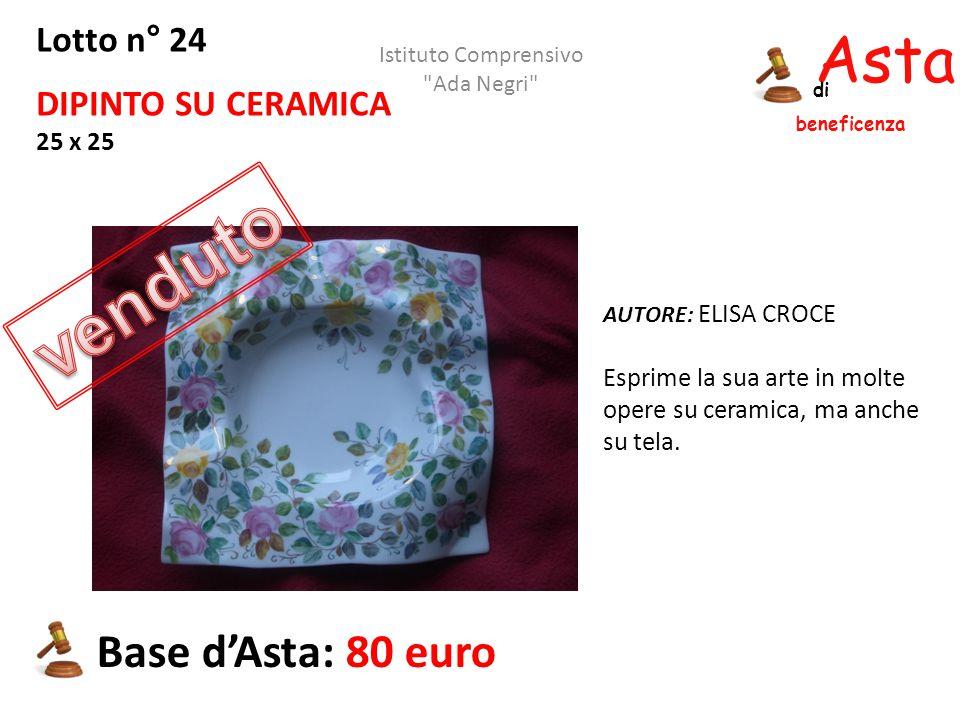 Asta beneficenza di Lotto n° 24 DIPINTO SU CERAMICA 25 x 25 AUTORE: ELISA CROCE Esprime la sua arte in molte opere su ceramica, ma anche su tela. Base