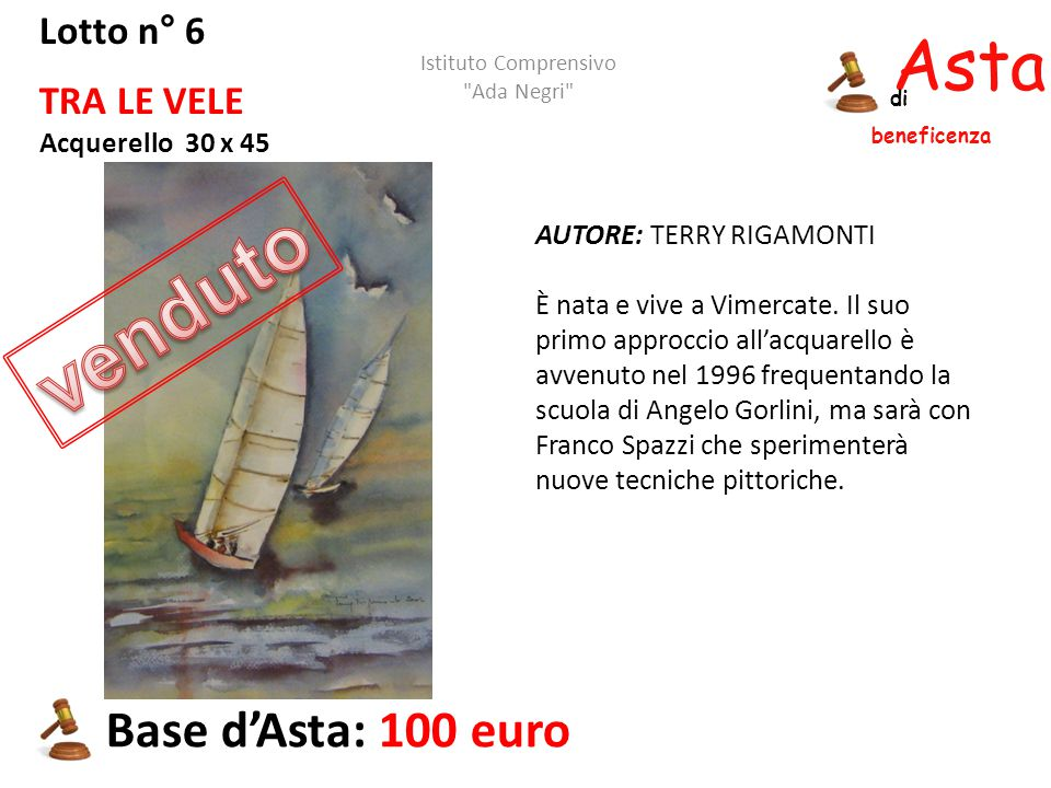 Asta beneficenza di Lotto n° 6 TRA LE VELE Acquerello 30 x 45 AUTORE: TERRY RIGAMONTI È nata e vive a Vimercate. Il suo primo approccio all'acquarello