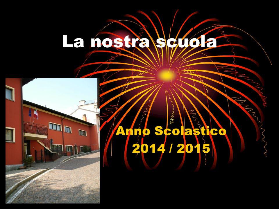 La nostra scuola Anno Scolastico 2014 / 2015