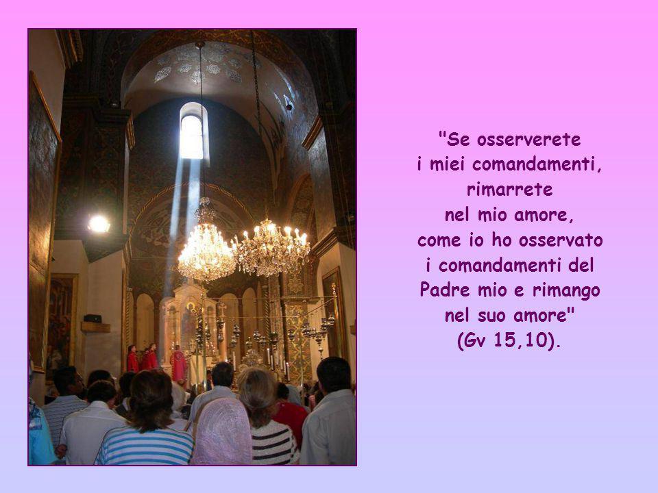 Se osserverete i miei comandamenti, rimarrete nel mio amore, come io ho osservato i comandamenti del Padre mio e rimango nel suo amore (Gv 15,10).
