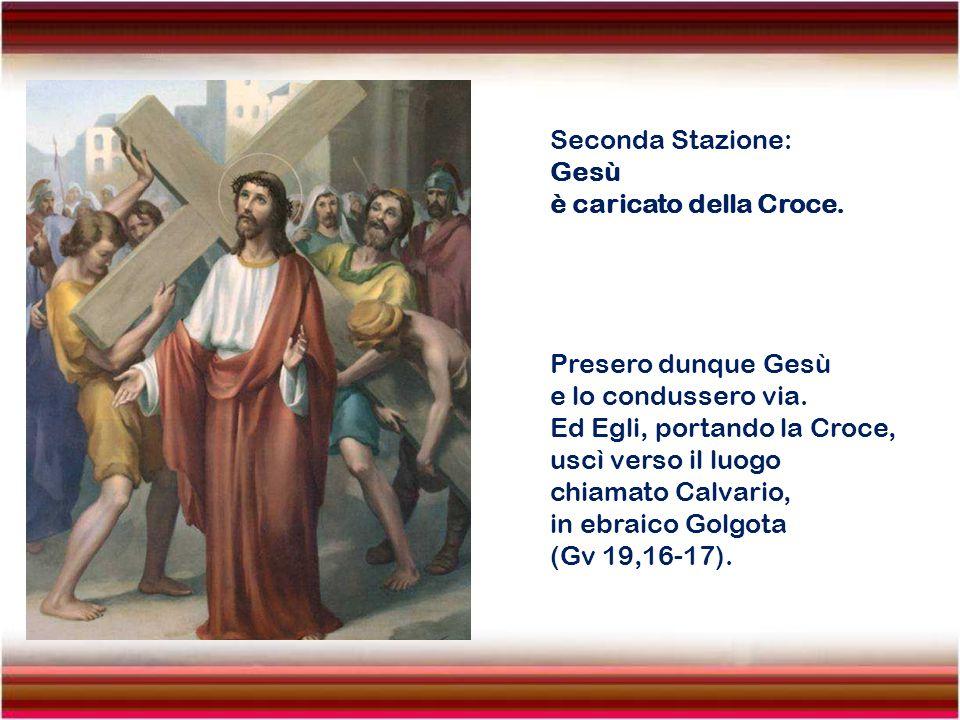 Seconda Stazione: Gesù è caricato della Croce.Presero dunque Gesù e lo condussero via.