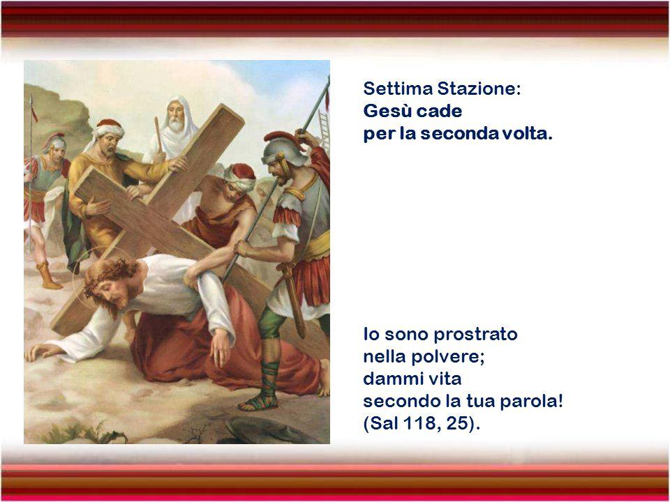 Sesta Stazione: La Veronica asciuga il Volto di Gesù. Disprezzato e reietto dagli uomini, uomo dei dolori, familiare con il patire, come uno davanti a
