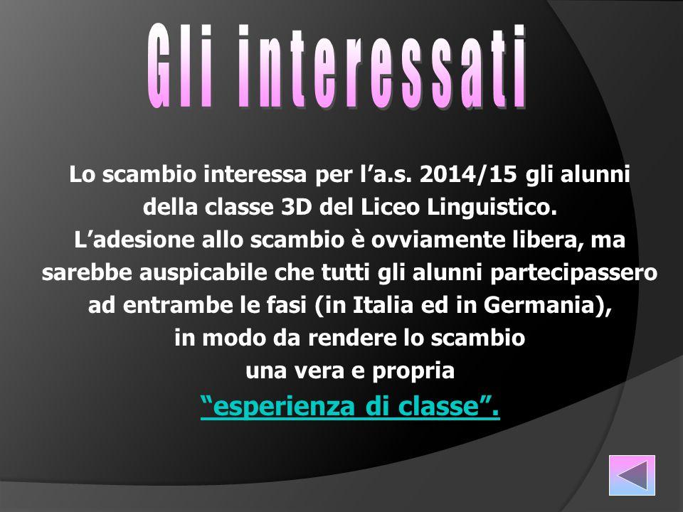 Lo scambio interessa per l'a.s.2014/15 gli alunni della classe 3D del Liceo Linguistico.