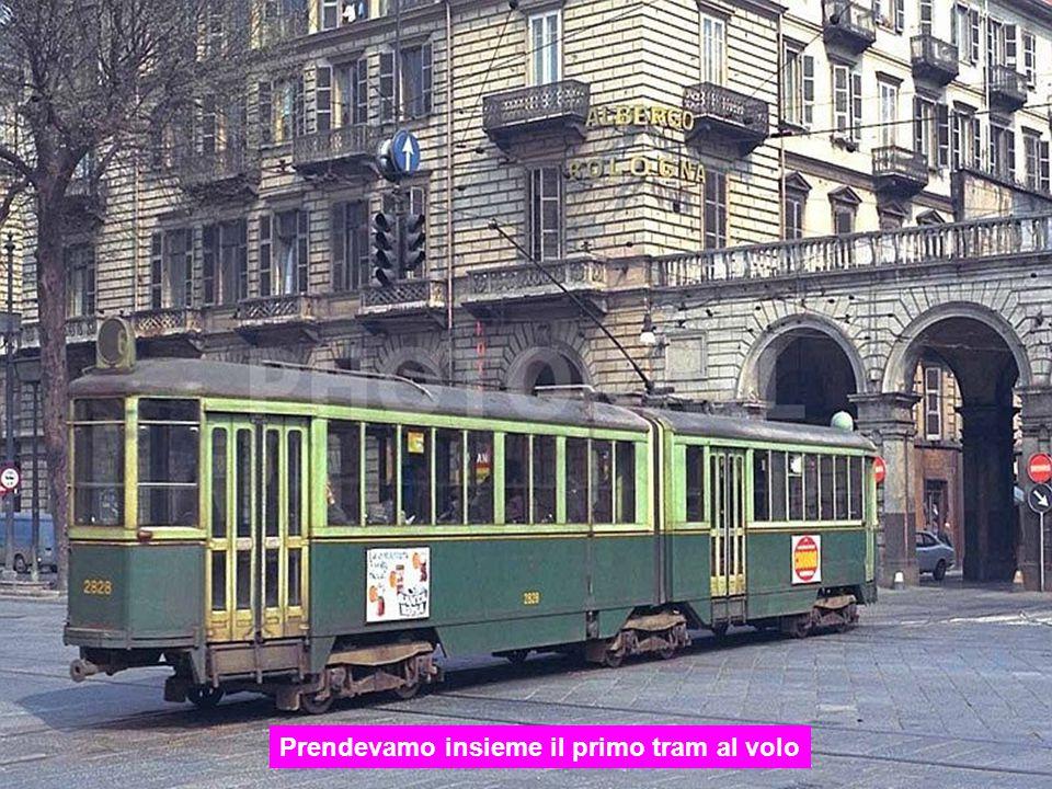 Prendevamo insieme il primo tram al volo