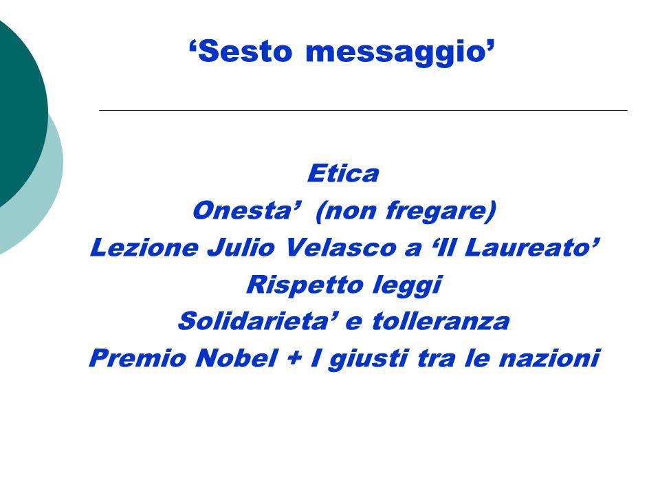 'Sesto messaggio' Etica Onesta' (non fregare) Lezione Julio Velasco a 'Il Laureato' Rispetto leggi Solidarieta' e tolleranza Premio Nobel + I giusti tra le nazioni